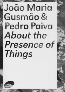 João Maria Gusmão & Pedro Paiva About the Presence of Things